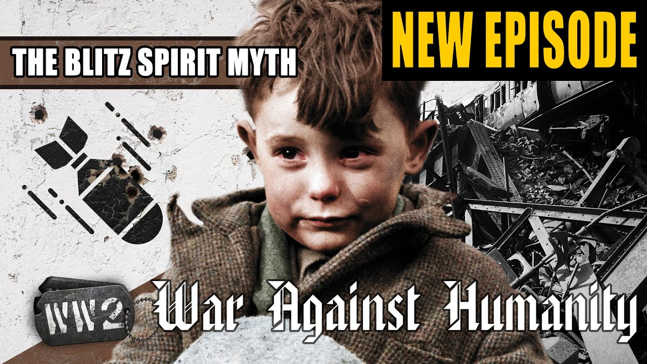 World War 2 Youtube Series - The British Blitz Spirit is a Myth - WW2 - War Against Humanity 005